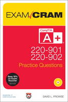 CompTIA A+ 220-901 and 220-902 Practice Questions Exam Cram by David L. Prowse