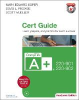 CompTIA A+ 220-901 and 220-902 Cert Guide, Academic Edition by Mark Edward Soper, David L. Prowse, Scott Mueller