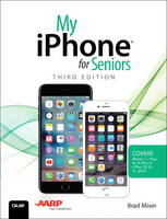 My iPhone for Seniors (Covers iPhone 7/7 Plus and other models running iOS 10) by Brad Miser