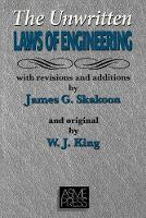 The Unwritten Laws of Engineering by James G. Skakoon, W.J. King