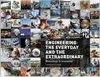 Engineering the Everyday and the Extraordinary Milestones in Innovation by American Society of Mechanical Engineers (ASME), Henry Petroski