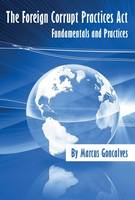 Foreign Corrupt Practices Act Fundamentals and Practices by Marcus Goncalves