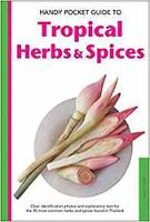 Handy Pocket Guide to Tropical Herbs & Spices Clear Identification Photos and Explanatory Text for the 35 Most Common Herbs & Spices found in Asia by Wendy Hutton, Alberto Cassio