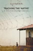 Teaching the native The foundations of native education policy in South Africa, 1900-1936 by Joseph Daniel Reilly