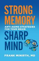 Strong Memory, Sharp Mind Anti-Aging Strategies for Your Brain by Frank M D Minirth