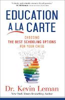 Education a la Carte Choosing the Best Schooling Options for Your Child by Dr Kevin Leman