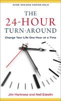 The 24-Hour Turn-Around Change Your Life One Hour at a Time by Jim Hartness