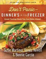 Don't Panic--Dinner's in the Freezer Great-Tasting Meals You Can Make Ahead by Susie Martinez, Vanda Howell, Bonnie Garcia