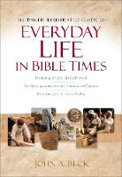 The Baker Illustrated Guide to Everyday Life in Bible Times by John A Beck