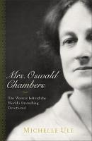 Mrs. Oswald Chambers The Woman Behind the World's Bestselling Devotional by Michelle Ule