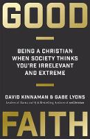 Good Faith Being a Christian When Society Thinks You're Irrelevant and Extreme by David Kinnaman