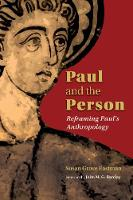 Paul and the Person Reframing Paul's Anthropology by Susan Eastman