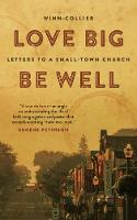 Love Big, Be Well Letters to a Small-Town Church by Winn A. Collier