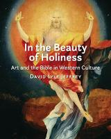 In the Beauty of Holiness Art and the Bible in Western Culture by David Lyle Jeffrey
