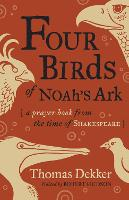 Four Birds of Noah's Ark A Prayer Book from the Time of Shakespeare by Thomas Dekker