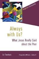 Always with Us? What Jesus Really Said about the Poor by Liz Theoharis