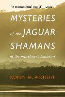 Mysteries of the Jaguar Shamans of the Northwest Amazon by Robin M. Wright, Michael J. Harner