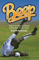 Beep Inside the Unseen World of Baseball for the Blind by David Wanczyk