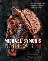 Michael Symon's Playing With Fire BBQ and More from the Grill, Smoker, and Fireplace by Michael Symon