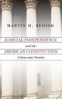 Judicial Independence and the American Constitution A Democratic Paradox by Martin H. Redish