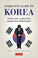 Etiquette Guide to Korea Know the Rules That Make the Difference! by Boye Lafayette De Mente