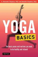 Yoga Basics The Basic Poses and Routines you Need to be Healthy and Relaxed by C. Alexander, PhD Simpkins, Annellen M. Simpkins