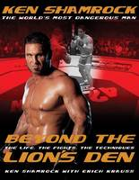 Beyond the Lion's Den The Life, The Fights, The Techniques by Ken Shamrock, Erich Krauss