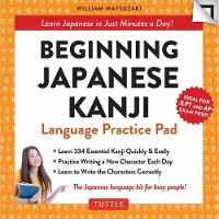 Beginning Japanese Kanji Language Practice Pad Learn Japanese in Just a Few Minutes Per Day! by William Matsuzaki