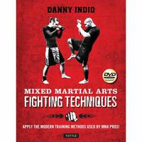 Mixed Martial Arts Fighting Techniques Apply the Modern Training Methods Used by MMA Pros! by Danny Indio