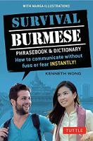 Survival Burmese Phrasebook and Dictionary How to Communicate Without Fuss or Fear Instantly! by Kenneth Wong