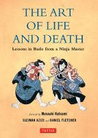 The Art of Life and Death Lessons in Budo from a Ninja Master by Daniel Fletcher, Sleiman Azizi