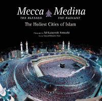 Mecca the Blessed, Medina the Radiant by Seyyed Hossein Nasr, Ali Kazuyoshi Nomachi