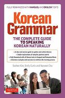 Korean Grammar The Complete Guide to Speaking Korean Naturally by Soohee Kim, Emily Curtis