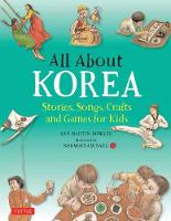 All About Korea Stories, Songs, Crafts and Games for Kids by Ann Martin Bowler
