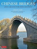Chinese Bridges Living Architecture from China's Past by Ronald G. Knapp, Peter Bol
