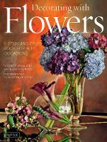 Decorating with Flowers A Stunning Ideas Book For All Occasions by Roberto Caballero, Elizabeth V. Reyes