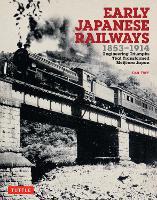 Early Japanese Railways 1853-1914 Engineering Triumphs That Transformed Meiji-Era Japan by Dan Free