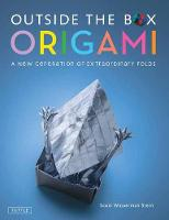 Outside the Box Origami A New Generation of Extraordinary Folds by Scott Wasserman Stern