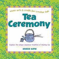 Tea Ceremony Explore the Unique Japanese Tradition of Sharing Tea by Shozo Sato