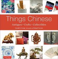 Things Chinese Antiques, Crafts, Collectibles by Ronald G. Knapp, Michael Freeman