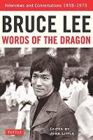 Bruce Lee Words of the Dragon Interviews and Conversations 1958-1973 by Bruce Lee