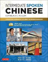 Intermediate Spoken Chinese A Practical Approach to Fluency in Spoken Mandarin (DVD and MP3 Audio CD Included) by Cornelius C. Kubler