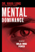 Mental Dominance The Art of Ninja Mind Power by Haha Lung