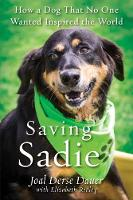 Saving Sadie How a Dog That No One Wanted Inspired the World by Joal Derse Dauer, Elizabeth Ridley