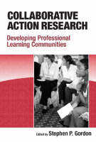 Collaborative Action Research Developing Professional Learning Communities by Stephen P. Gordon