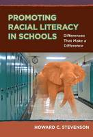 Promoting Racial Literacy in Schools Differences That Make a Difference by Howard Carlton Stevenson