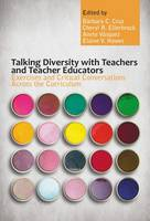 Talking Diversity with Teachers and Teacher Educators Exercises and Critical Conversations Across the Curriculum by Barbara C. Cruz