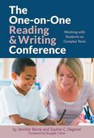 The One-on-One Reading and Writing Conference Working with Students on Complex Texts by Jennifer Berne, Sophie C. Degener
