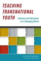 Teaching Transnational Youth Literacy and Education in a Changing World by Allison Skerrett, Randy Bomer