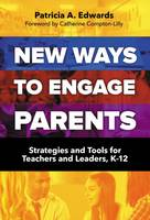 New Ways to Engage Parents Strategies and Tools for Teachers and Leaders, K-12 by Patricia A. Edwards